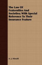 The Law Of Fraternities And Societies; With Special Reference To Their Insurance Feature