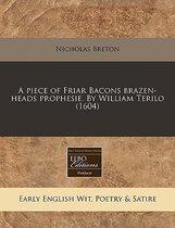 A Piece of Friar Bacons Brazen-Heads Prophesie. by William Terilo (1604)