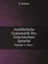 Ausfuhrliche Grammatik Der Griechischen Sprache Volume 2.Part 1