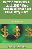 Increase Your Income at Least $5000 a Week Regularly with Pick 3 and Pick 4 Lottery Games