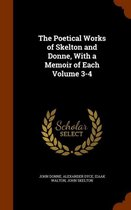 The Poetical Works of Skelton and Donne, with a Memoir of Each Volume 3-4
