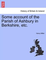 Some Account of the Parish of Ashbury in Berkshire, Etc.