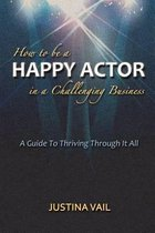 How to Be a Happy Actor in a Challenging Business