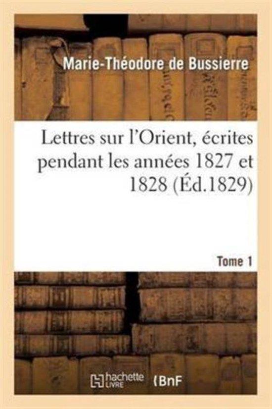 Lettres Sur l'Orient, �crites Pendant Les Ann�es 1827 Et 1828. Tome 1