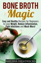 Boek cover Bone Broth Magic: Easy and Healthy Recipes for Beginners to Lose Weight, Reduce Inflammation, Fight Infections and Much More! van Melissa Hendricks