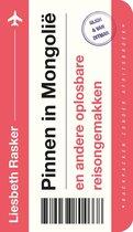Boek cover Pinnen in Mongolië en andere oplosbare reisongemakken van Liesbeth Rasker