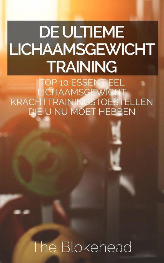De ultieme Lichaamsgewicht training : Top 10 Essentieel lichaamsgewicht Krachttrainingstoestellen die u NU MOET hebben