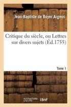 Critique du siecle, ou Lettres sur divers sujets Tome 1