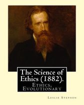 The Science of Ethics (1882). By; Leslie Stephen