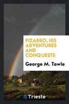 Pizarro, His Adventures and Conquests