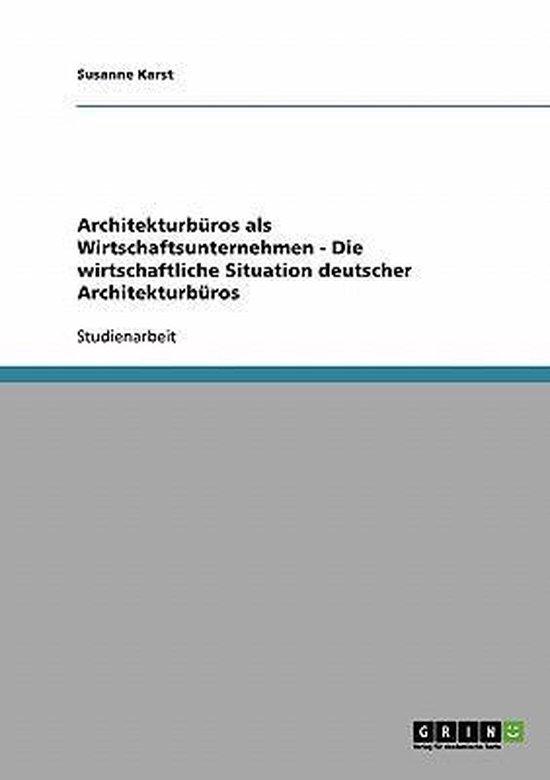 Architekturburos ALS Wirtschaftsunternehmen - Die Wirtschaftliche Situation Deutscher Architekturburos