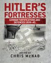 Hitler's Fortresses: German Fortifications and Defences 1939-45