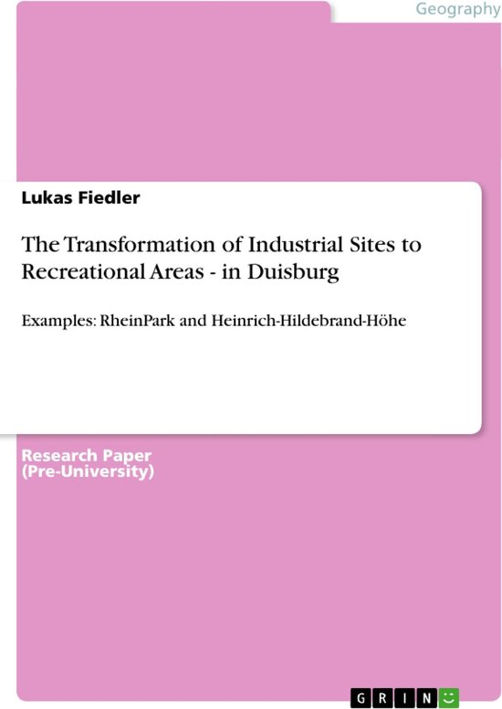 The Transformation of Industrial Sites to Recreational Areas - in Duisburg: Examples: RheinPark and Heinrich-Hildebrand-Höhe