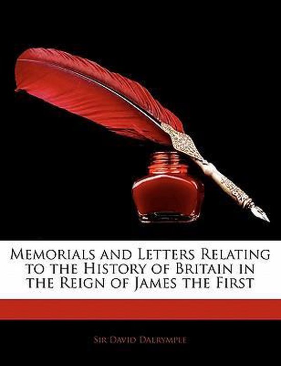 Memorials and Letters Relating to the History of Britain in the Reign of James the First