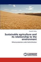 Sustainable Agriculture and Its Relationship to the Environment