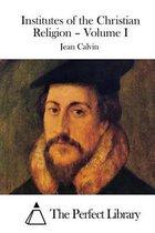 Institutes of the Christian Religion - Volume I