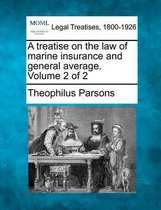 A Treatise on the Law of Marine Insurance and General Average. Volume 2 of 2