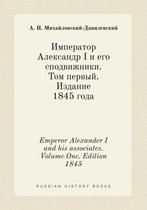 Emperor Alexander I and His Associates. Volume One. Edition 1845