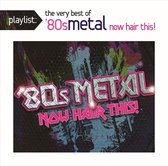 Playlist: The Very Best of '80s Metal: Now Hair This!