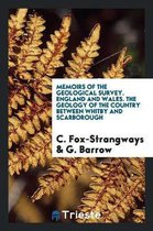 Memoirs of the Geological Survey. England and Wales. the Geology of the Country Between Whitby and Scarborough