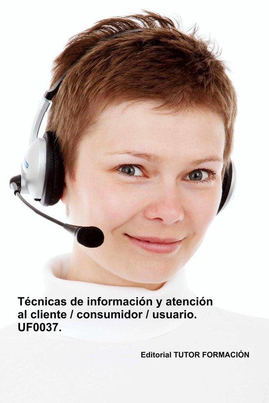 Técnicas de informacion y atencion al cliente, consumidor, usuario. UF0037.