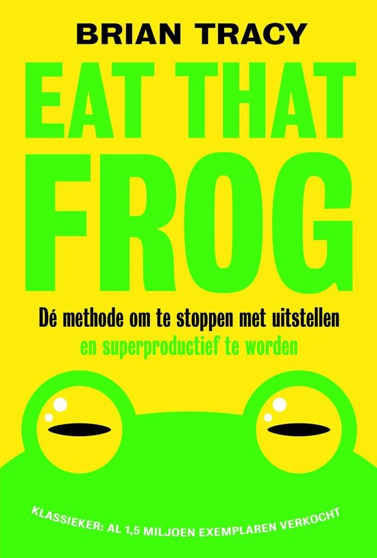 Eat that frog - Brian Tracy |