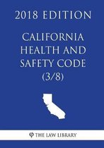 California Health and Safety Code (3/8) (2018 Edition)