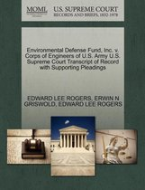 Environmental Defense Fund, Inc. V. Corps of Engineers of U.S. Army U.S. Supreme Court Transcript of Record with Supporting Pleadings