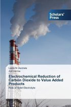 Electrochemical Reduction of Carbon Dioxide to Value Added Products