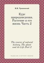 The Course of Natural History. the Plant and Its Life Part 2