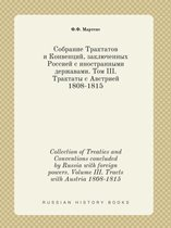 Collection of Treaties and Conventions Concluded by Russia with Foreign Powers. Volume III. Tracts with Austria 1808-1815