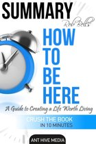 Rob Bell's How to Be Here: A Guide to Creating a Life Worth Living   Summary