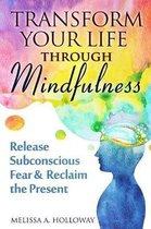 Transform Your Life Through Mindfulness