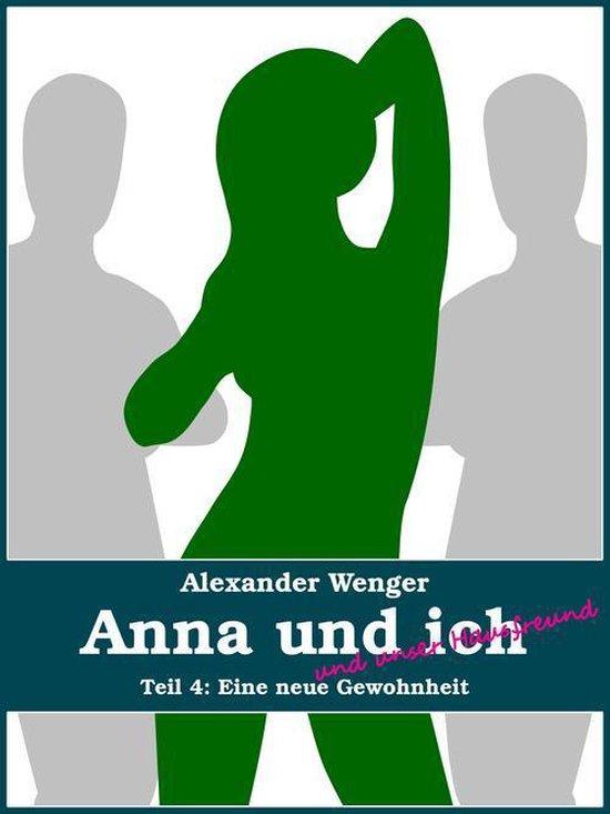 Anna und ich und unser Hausfreund (Teil 4)
