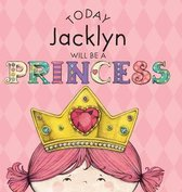 Today Jacklyn Will Be a Princess