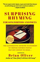 Surprising Rhyming For Songwriters & Poets: The Alternative Rhyming Dictionary To Inspire Rhymes People May Not Expect To Hear