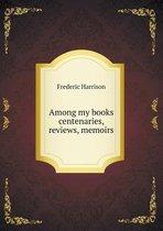 Among My Books Centenaries, Reviews, Memoirs
