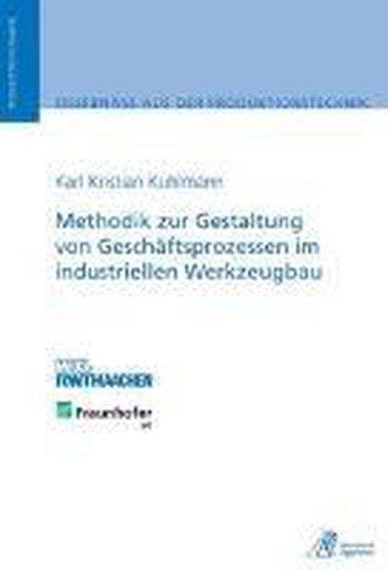 Methodik Zur Gestaltung Von Geschäftsprozessen Im Industriellen Werkzeugbau