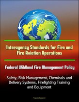 Interagency Standards for Fire and Fire Aviation Operations: Federal Wildland Fire Management Policy, Safety, Risk Management, Chemicals and Delivery Systems, Firefighting Training and Equipment