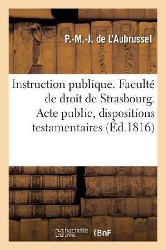 Instruction publique. Faculte de droit de Strasbourg. Acte public sur les dispositions