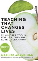 Teaching That Changes Lives; 10 Mindset Tools for Igniting the Love of Learning