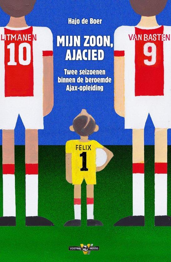 Mijn zoon, Ajacied. Twee seizoenen binnen de beroemde Ajax-opleiding