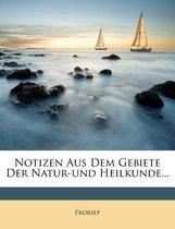 Notizen Aus Dem Gebiete Der Natur-Und Heilkunde...