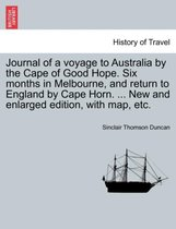 Journal of a Voyage to Australia by the Cape of Good Hope. Six Months in Melbourne, and Return to England by Cape Horn. ... New and Enlarged Edition, with Map, Etc.