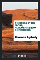 The Cross at the Front; Fragments from the Trenches