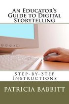 An Educator's Guide to Digital Storytelling