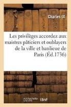 Les privileges accordez aux maistres paticiers et oublayers de la ville et banlieue de Paris