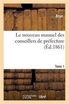 Le Nouveau Manuel Des Conseillers de Prefecture. Tome 1