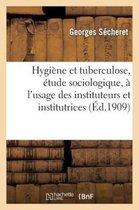 Hygiene Et Tuberculose, Etude Sociologique, A l'Usage Des Instituteurs Et Institutrices