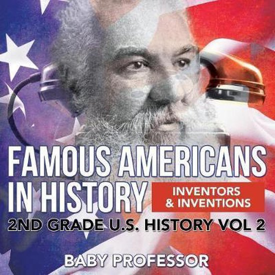 Famous Americans in History - Inventors & Inventions - 2nd Grade U.S. History Vol 2
